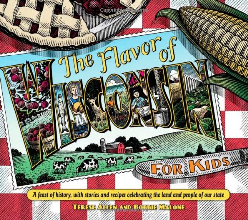 Flavor of Wisconsin for Kids: A Feast of History, with Stories and Recipes Celebrating the Land and...