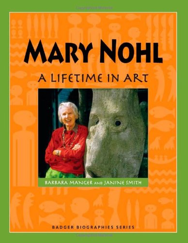 Mary Nohl: A Lifetime in Art (Badger: Manger, Barbara, Smith,