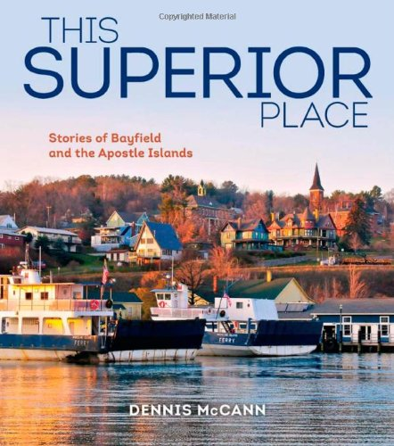 This Superior Place : Stories of Bayfield and the Apostle Islands