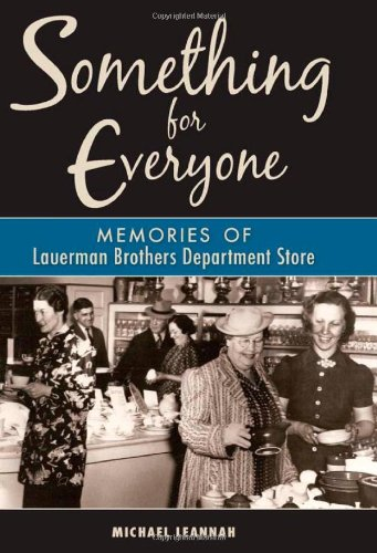Something for Everyone: Memories of Lauerman Brothers Department Store: Michael Leannah