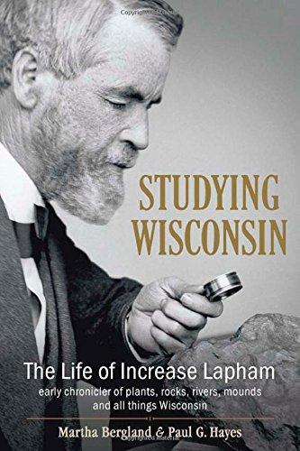 Studying Wisconsin: The Life of Increase Lapham,: Martha Bergland