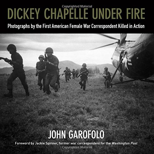 9780870207181: Dickey Chapelle Under Fire: Photographs by the First American Female War Correspondent Killed in Action