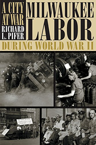 9780870207297: A City At War: Milwaukee Labor During World War II