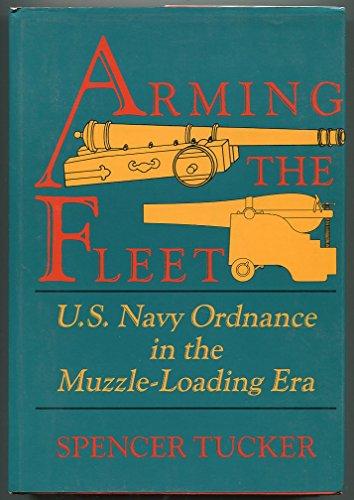 Arming the Fleet: U.S. Navy Ordnance in the Muzzle-Loading Era: Tucker, Spencer