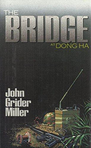 The Bridge at Dong Ha: Miller, John Grider