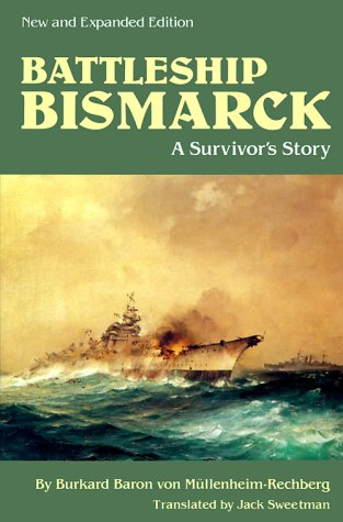 Battleship Bismarck: A Survivor's Story: Von Mullenheim-Rechberg, Burkard Baron; Von, ...