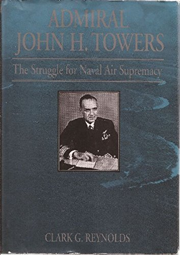 9780870210310: Admiral John H. Towers: The Struggle for Naval Air Supremacy