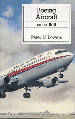 Boeing Aircraft Since 1916 (Putnam Aviation Series): Bowers, Peter M.