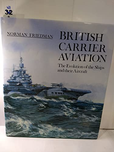 9780870210549: British Carrier Aviation: The Evolution of the Ships and their Aircraft