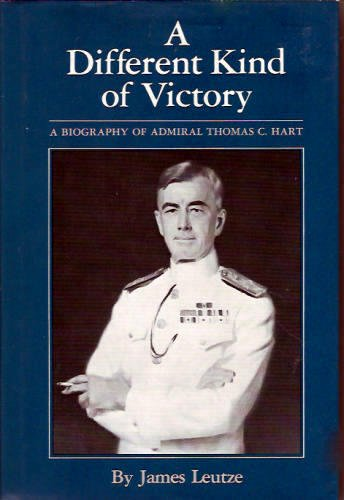 A DIFFERENT KIND OF VICTORY: A Biography of Admiral Thomas C. Hart