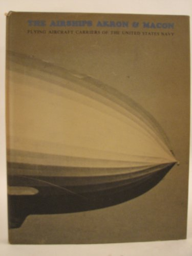 The Airships Akron & Macon: Flying Aircraft Carriers of the United States Navy: Smith, Richard ...