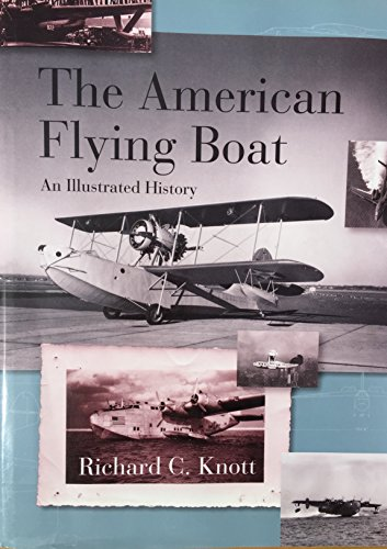 The American Flying Boat - An Illustrated History