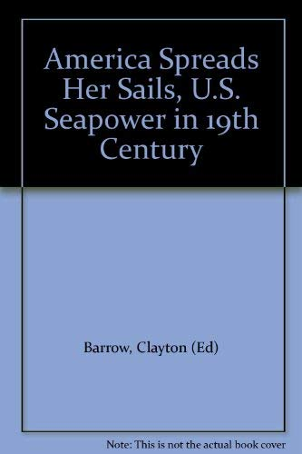 9780870210716: America Spreads Her Sails: U.S. Seapower in the 19th Century
