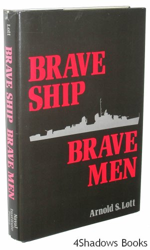 Brave Ship, Brave Men (0870210750) by Arnold S. Lott