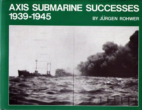 Axis Submarine Successes, 1939-1945: Rohwer, Jurgen, trans. by John Broadwin