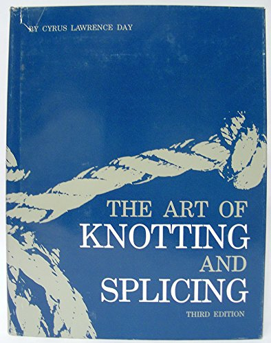 Art of Knotting and Splicing: Day, Cyrus L.