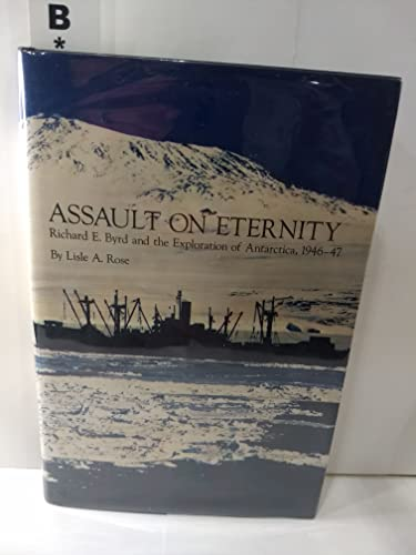 Assault on Eternity: Richard E.Byrd and the Exploration of Antarctica, 1946-47