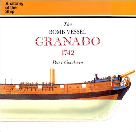 The Bomb Vessel Granado, 1742 (Anatomy of the Ship): Goodwin, Peter