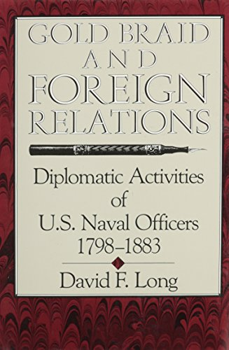 Gold Braid and Foreign Relations: Diplomatic Activities of U.S.Naval Officers, 1798-1883 (Hardback)...