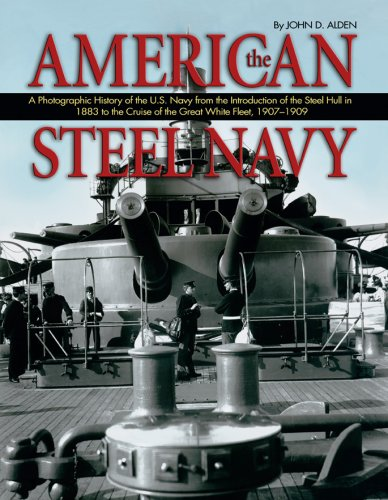 AMERICAN STEEL NAVY: A PHOTOGRAPHIC HISTORY OF THE U.S. NAVY FROM THE INTRODUCTION OF THE STEEL ...