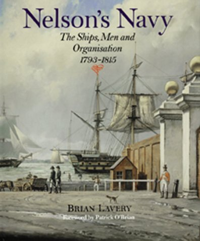Nelson's Navy: The Ships, Men and Organization: Lavery, Brian