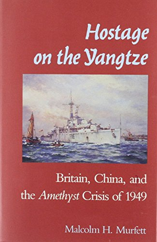 Hostage on the Yangtze : Britain, China and the Amethyst Crisis of 1949.: Murfett, Malcolm H.