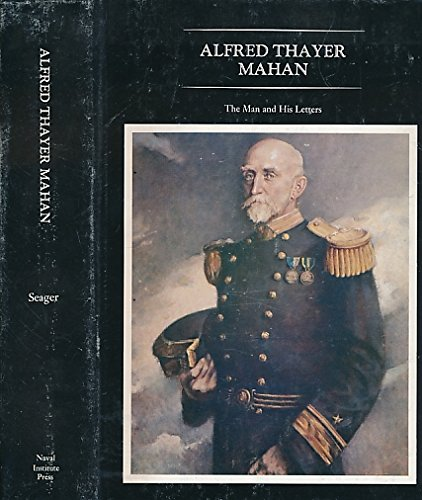 ALFRED THAYER MAHAN: THE MAN AND HIS LETTERS.: Seager, Robert II