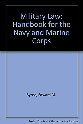 Military Law, a Handbook for the Navy and Marine Corps: Edward M. Byrne