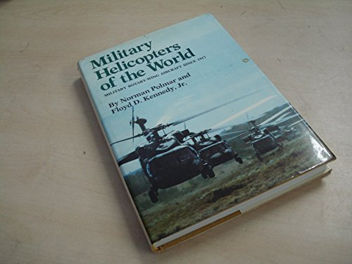 Military helicopters of the world: Military rotary-wing aircraft since 1917 (0870213830) by Norman Polmar; Floyd D. Kennedy