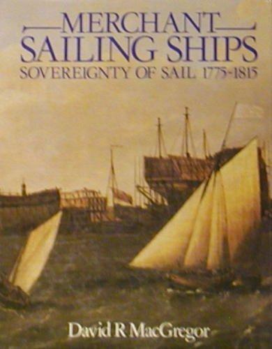 Merchant Sailing Ships: Sovereignty of Sail, 1775-1815: MacGregor, David R