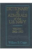 Dictionary of Admirals of the United States Navy: 1862-1900 v. 1: Cogar, William B.