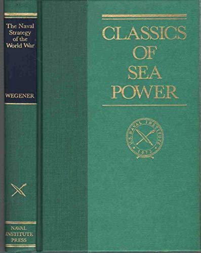 The Naval Strategy of the World War (Classics of Sea Power): Vice Admiral Wolfgang Wegener