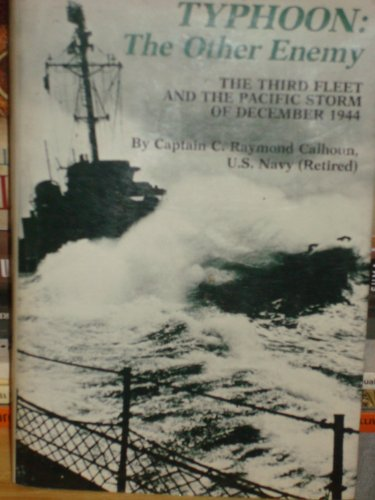 Typhoon - The Other Enemy : The Third Fleet & the Pacific Storm of December 1944: Calhoun, C. R...