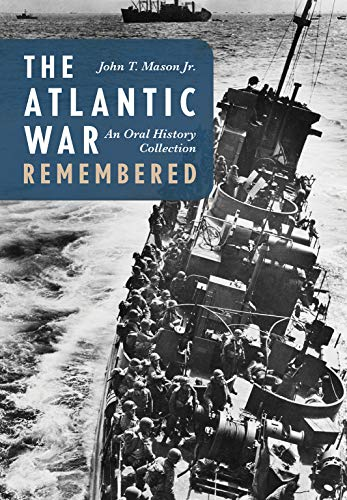 THE ATLANTIC WAR REMEMBERED : An Oral History Collection.: Mason, John T, Jr.