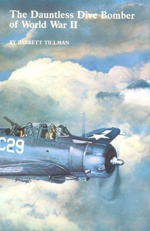 The Dauntless Dive Bomber of World War II: Tillman, Barrett