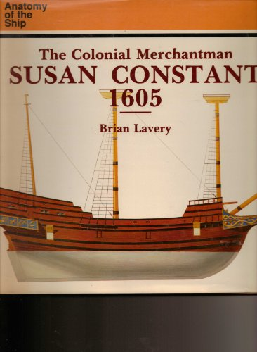 The Colonial Merchantman Susan Constant, 1605 (Anatomy of the Ship): Lavery, Brian
