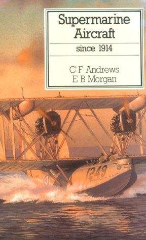 Supermarine Aircraft Since 1914 (Putnam Aviation Series): Andrews, C. F.; Morgan, E. B.
