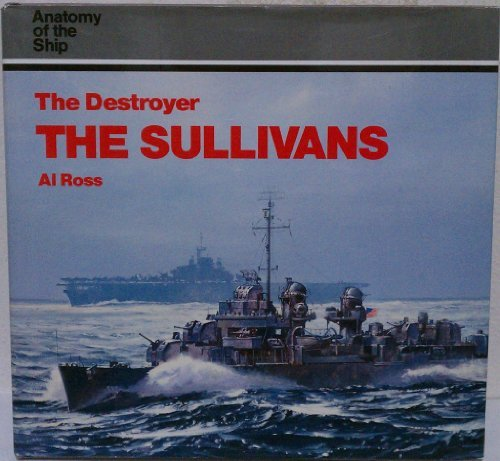 THE DESTROYER THE SULLIVANS - Anatomy of the Ship series.: Ross, Al