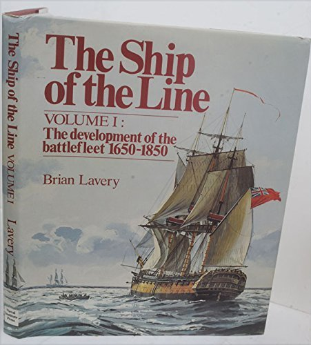 9780870216312: The Ship of the Line, Vol. 1: The Development of the Battlefleet, 1650-1850