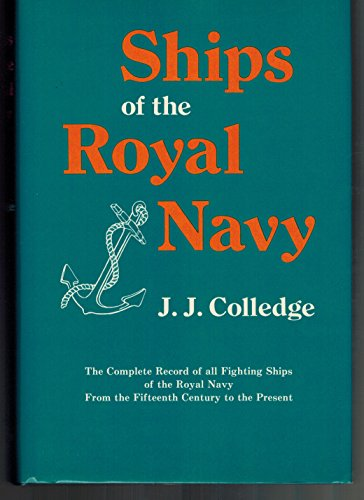 Ships of the Royal Navy: The Complete Record of All Fighting Ships of the Royal Navy from the ...