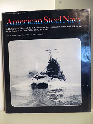 9780870216817: The American Steel Navy: A Photographic History of the U.S. Navy from the Introduction of the Steel Hull in 1883 to the Cruise of the Great White Fleet, 1907-1909