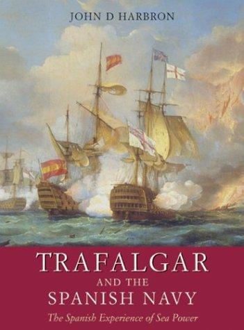 TRAFALGAR AND THE SPANISH NAVY.: Harbron, John D