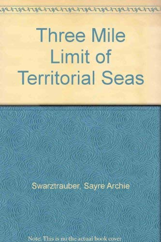 The three-mile limit of territorial seas.: Swarztrauber, Sayre A.