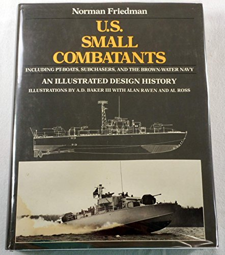 U.S. Small Combatants, Including PT Boats, Subchasers, and the Brown-Water Navy: An Illustrated Design History (0870217135) by Norman Friedman
