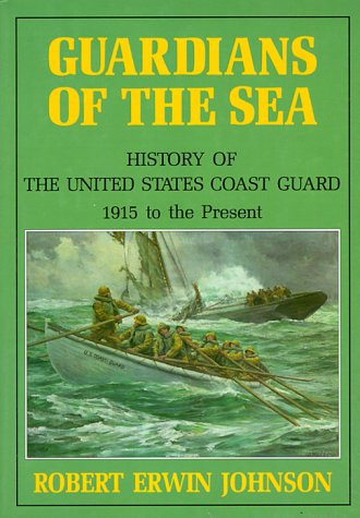 Guardians of the Sea History of The United States Coast Guard 1915 to the Present