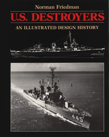 U.S. DESTROYERS: AN ILLUSTRATED DESIGN HISTORY: Friedman, Norman