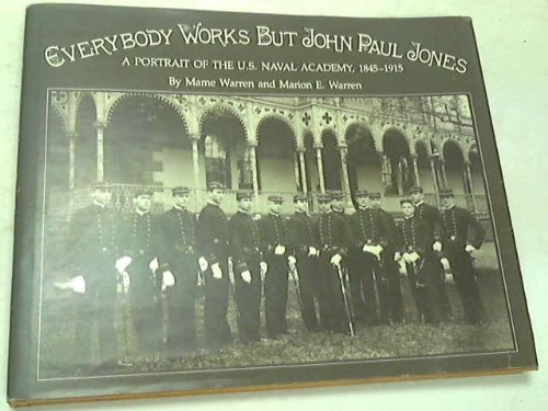 9780870217340: Everybody works but John Paul Jones: A portrait of the U.S. Naval Academy, 1845-1915