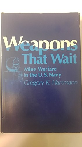9780870217531: Weapons That Wait: Mine Warfare in the U.S. Navy
