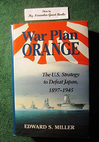 War Plan Orange The U. S. Strategy to Defeat Japan, 1897-1945: Miller, Edward S.