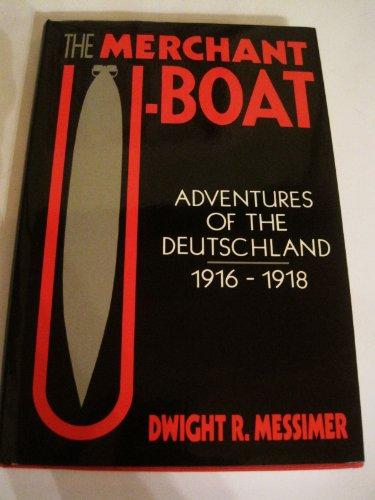 The Merchant U Boat (Adventures of the Deutschland 1916-1918): Messimer, Dwight R.